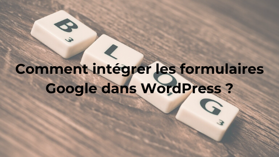 Comment intégrer un formulaire Google dans wordpress ?